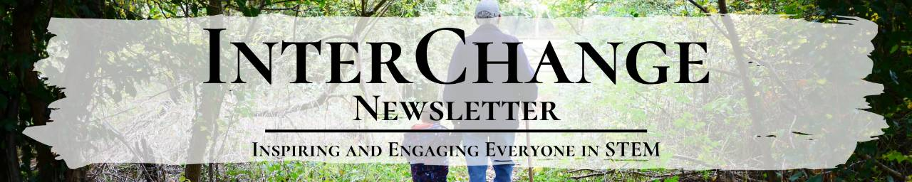 Interchange Newsletter: Engaging and Advancing Learners of Math and Science Pre-K to Gray